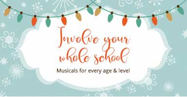 Shop musicals for every age and level. Involve your whole school!