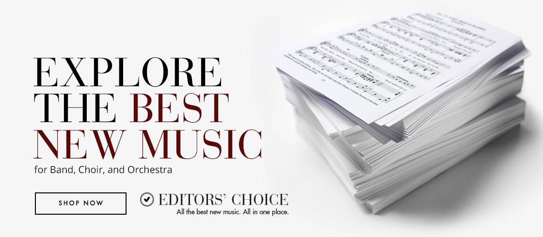 Explore the best new sheet music with Editors' Choice for band, choir, and orchestra!