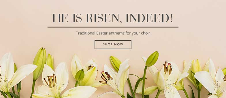 He is risen, indeed! Shop traditional Easter anthems for your church choir.