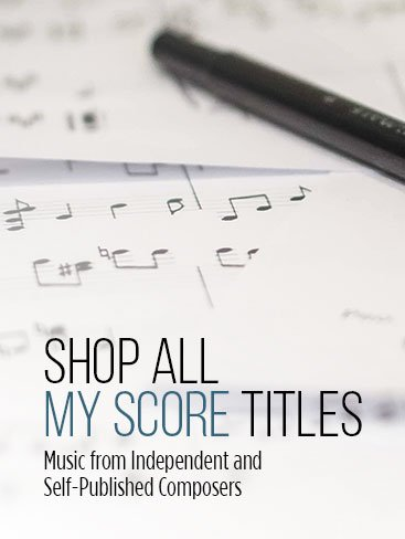 Shop all My Score titles--music from independent and self-published composers.
