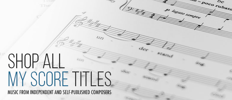 Shop all My Score titles.  Sheet Music from independent and self-published composers.