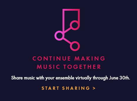 Continue making music together. Share music with your ensemble virtually thru June 30. Start Sharing!